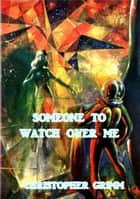 Someone to Watch Over Me ebook by Christopher Grimm