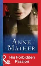 His Forbidden Passion (Mills & Boon Modern) (The Anne Mather Collection) ebook by Anne Mather