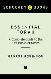 Essential Torah - A Complete Guide to the Five Books of Moses ebook by George Robinson