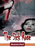 The Sick Rose ebook by M Rauf, Yussi K, Habib K