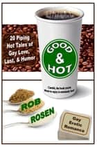 Good & Hot: Gay Erotic Romance ebook by Rob Rosen