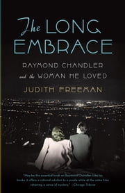 The Long Embrace - Raymond Chandler and the Woman He Loved ebook by Judith Freeman