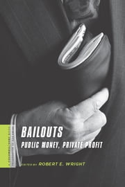 Bailouts - Public Money, Private Profit ebook by Robert E. Wright