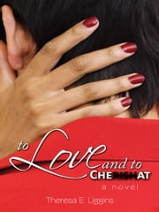 To Love and to Cheat ebook by Theresa E. Liggins