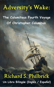 Adversity's Wake: The Calamitous Fourth Voyage of Christopher Columbus ebook by Richard Philbrick