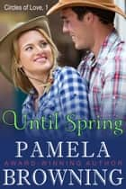 Until Spring (Circles of Love Series, Book 1) ebook by Pamela Browning
