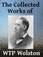 The Collected Works of WTP Wolston ebook by W. T. P. Wolston
