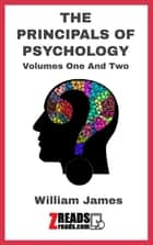 THE PRINCIPALS OF PSYCHOLOGY - Volumes One And Two ebook by