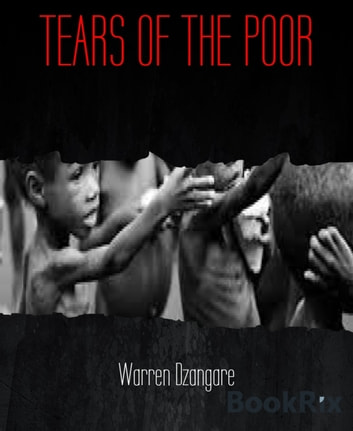 TEARS OF THE POOR - Lack of Empathy is destroying humankind ebook by Warren Dzangare