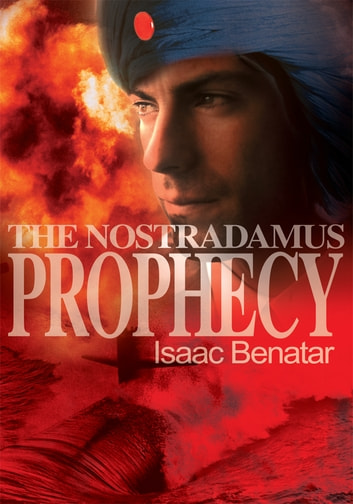 The Nostradamus Prophecy ebook by Isaac Benatar - Rakuten Kobo