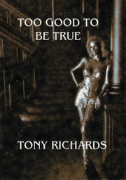 Too Good To Be True ebook by Tony Richards