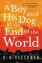 A Boy and His Dog at the End of the World - A Novel ebook by C. A. Fletcher