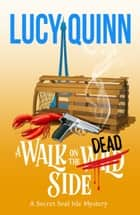 A Walk on the Dead Side ebook by Lucy Quinn