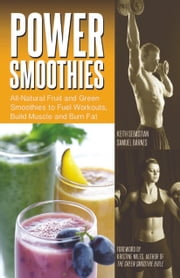 Power Smoothies - All-Natural Fruit and Green Smoothies to Fuel Workouts, Build Muscle and Burn Fat ebook by Keith Sebastian,Samuel Barnes,Kristine Miles