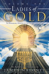 Ladies of Gold - The Remarkable Ministry of the Golden Candlestick, Volume One ebook by James Maloney