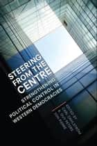 Steering from the Centre - Strengthening Political Control in Western Democracies ebook by B. Guy  Peters, Jon Pierre, Carl Dahlström