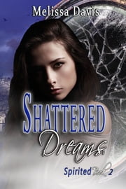 Shattered Dreams - Spirited Book 2 ebook by Melissa Davis