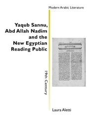 Yac̔ūb Ṣannū ̒, ̒Abd Allāh Nadīm and the New Egyptian Reading Public ebook by Laura Aletti