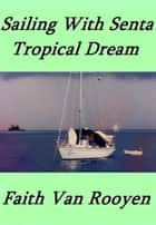 Sailing With Senta: Tropical Dream ebook by Faith Van Rooyen