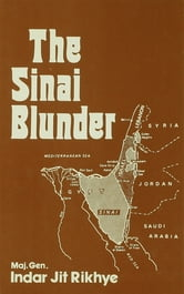 The Sinai Blunder - Withdrawal of the United Nations Emergency Force Leading.... ebook by Major General Indar Jit Rikhye