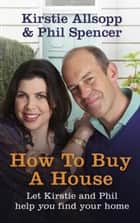 How to Buy a House ebook by Kirstie Allsopp,Phil Spencer