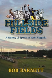 Hillside Fields - A History of Sports in West Virginia ebook by Bob Barnett