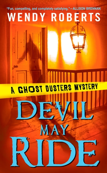Devil May Ride - A Ghost Dusters Mystery ebook by Wendy Roberts