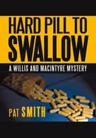 Hard Pill to Swallow - A Willis and Macintyre Mystery ebook by Pat Smith