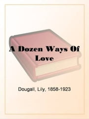 A Dozen Ways Of Love ebook by Lily Dougall