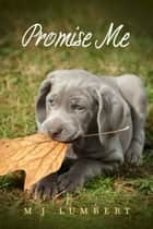 Promise Me ebook by M J Lumbert