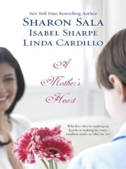 A Mother's Heart - The Promise\You Belong to Me\A Daughter's Journey ebook by Sharon Sala,Isabel Sharpe,Linda Cardillo