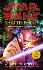 Star Wars: Shatterpoint ebook by Matthew Stover