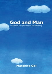 God and Man: Guideposts for Spiritual Peace and Awakening ebook by Masahisa Goi