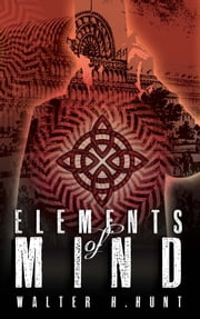 Elements of Mind ebook by Walter Hunt