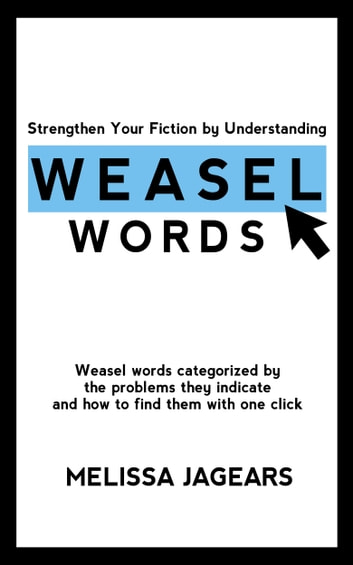 Strengthen Your Fiction by Understanding Weasel Words - Weasel words categorized by the problems they indicate and how to find them with one click ebook by Melissa Jagears
