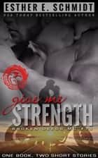 Give Me Strength: Broken Deeds MC #7.5 ebook by Esther E. Schmidt