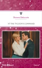 At The Tycoon's Command ebook by Shawna Delacorte