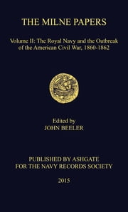The Milne Papers - Volume II: The Royal Navy and the Outbreak of the American Civil War, 1860-1862 ebook by Professor John Beeler,Dr Ben Jones