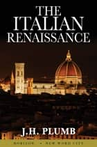 The Italian Renaissance ebook by J.H. Plumb