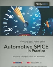 Automotive SPICE in Practice - Surviving Implementation and Assessment ebook by Markus Mueller,Klaus Hoermann,Lars Dittmann,Joerg Zimmer