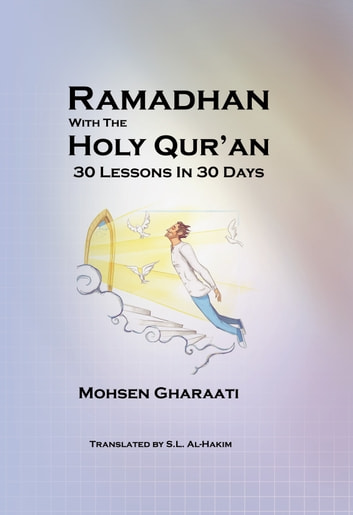 Ramadhan With The Holy Qur'an - 30 Days, 30 Lessons eBook by S.L Al-Hakim,Mohsen Gharaati