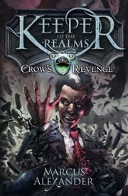 Keeper of the Realms: Crow's Revenge (Book 1) ebook by Marcus Alexander