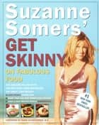 Suzanne Somers' Get Skinny on Fabulous Food ebook by Suzanne Somers,Diana Schwarzbein, M.D.
