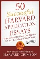 50 Successful Harvard Application Essays ebook by Staff of the Harvard Crimson,Staff of the Harvard Crimson