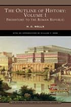 The Outline of History: Volume 1 (Barnes & Noble Library of Essential Reading) - Prehistory to the Roman Republic ebook by H. G. Wells, William Ross, J. F. Horrabin