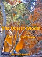 The Object Model - Overview ebook by Paul D Fullerton