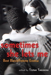 Sometimes She Lets Me - Best Butch Femme Erotica ebook by Tristan Taormino