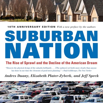 Suburban Nation - The Rise of Sprawl and the Decline of the American Dream ebook by Andres Duany,Elizabeth Plater-Zyberk,Jeff Speck