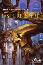 The Last Green Tree ebook by Jim Grimsley