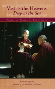 Vast as the Heavens, Deep as the Sea - Verses in Praise of Bodhicitta ebook by Khunu Rinpoche,His Holiness the Dalai Lama,Gareth Sparham